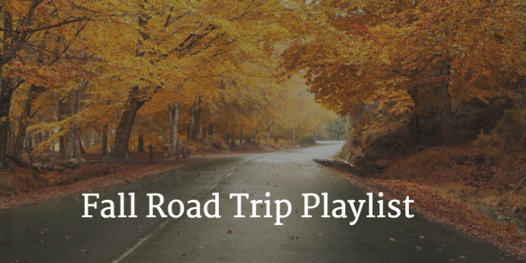 Fall Road Trip Playlist