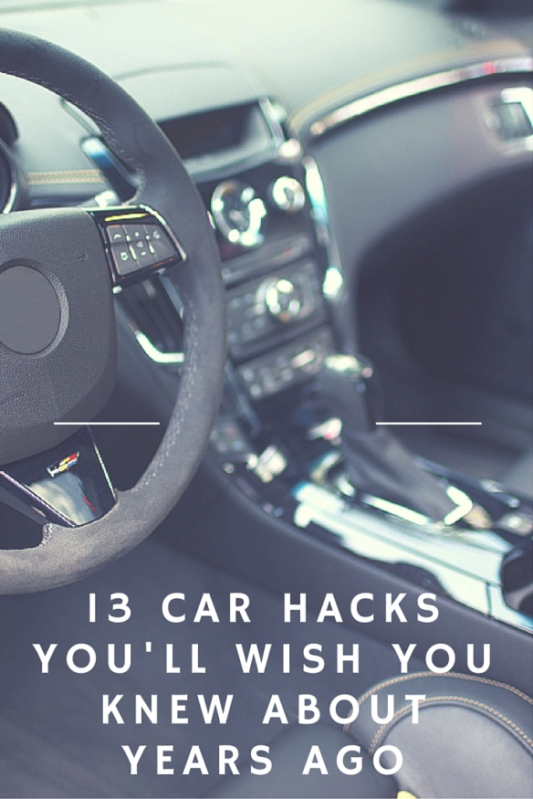 13 Car Hacks You'll Wish You Knew about Years Ago