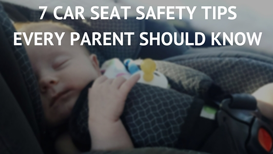 7 car seat safety tips every parent should know