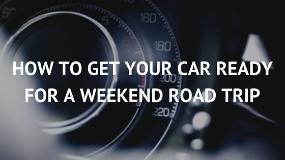 How to Get Your Car Ready for a Weekend Road Trip